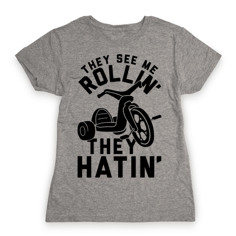 They See Me Rollin' Big Wheel Womens T-Shirt