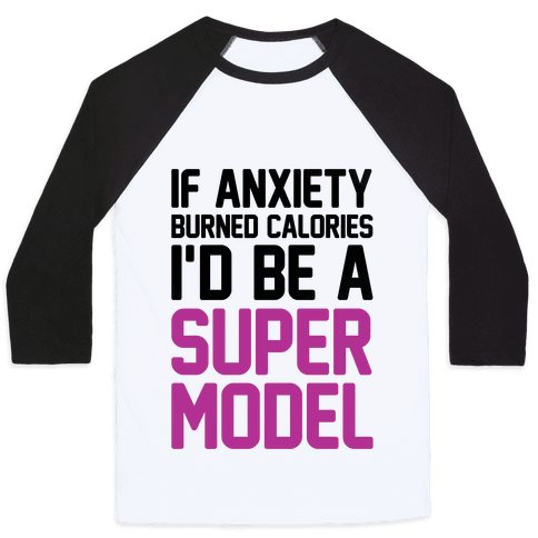 If Anxiety Burned Calories I'd Be A Super Model Baseball Tee