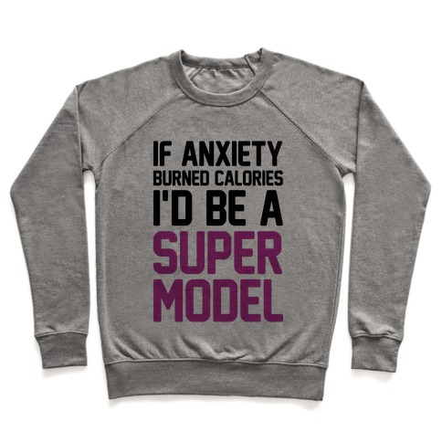 If Anxiety Burned Calories I'd Be A Super Model Pullover