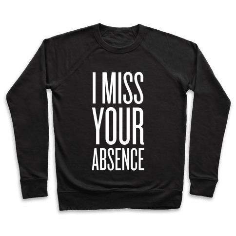I Miss Your Absence Pullover