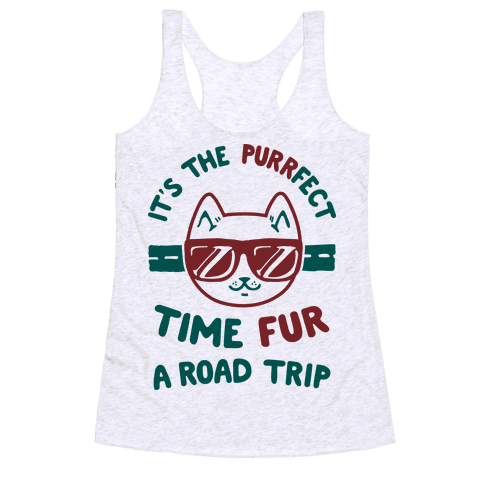 It's the Purrfect Time Fur a Road Trip Racerback Tank Top