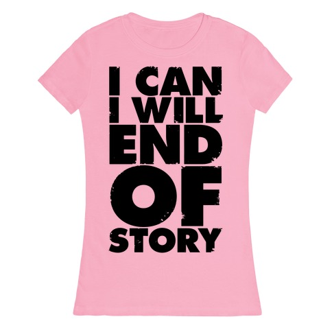 I Can, I Will, End Of Story Womens T-Shirt