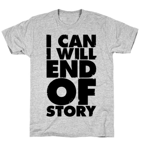 I Can, I Will, End Of Story T-Shirt