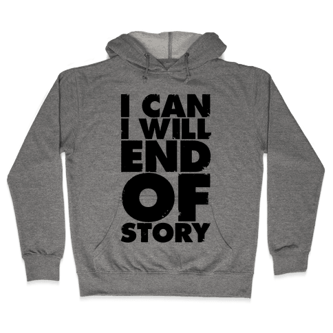 I Can, I Will, End Of Story Hooded Sweatshirt