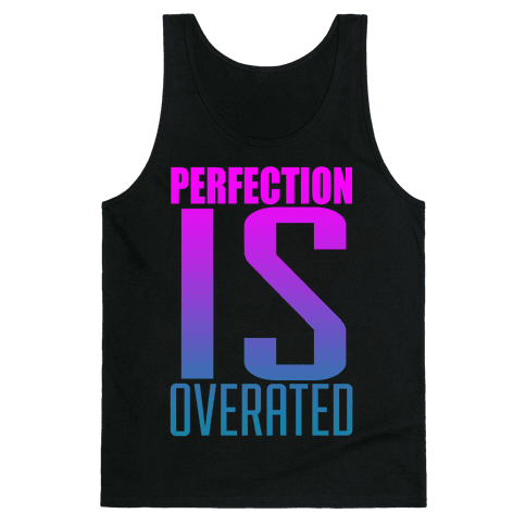 Perfection is Overrated Tank Top