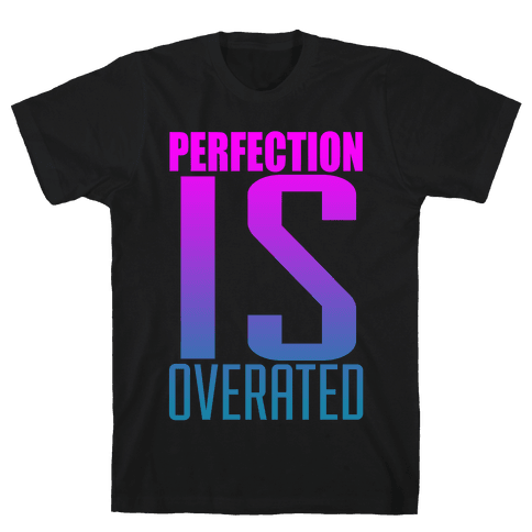 Perfection is Overrated Mens T-Shirt