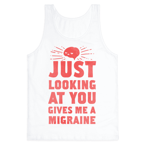 Just Looking at You Gives me a Migraine Tank Top