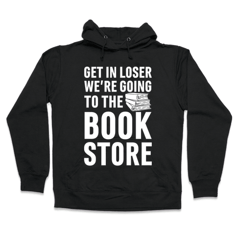 Get In Loser We're Going To The Bookstore Hooded Sweatshirt