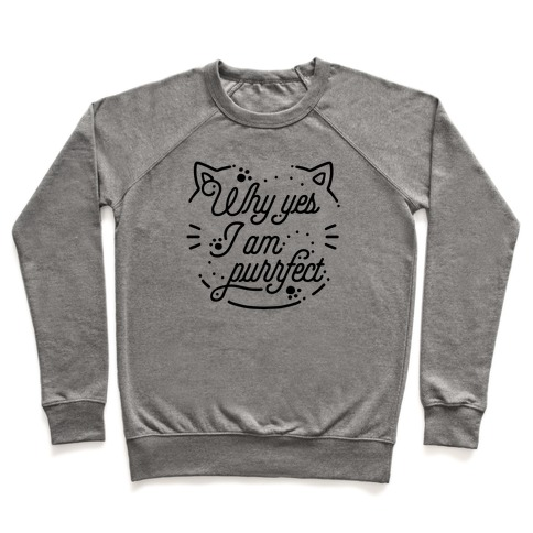 Why Yes I Am Purrfect Pullover