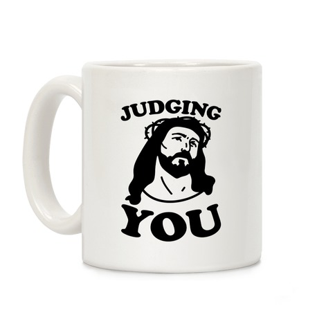 Judging You Jesus Coffee Mug