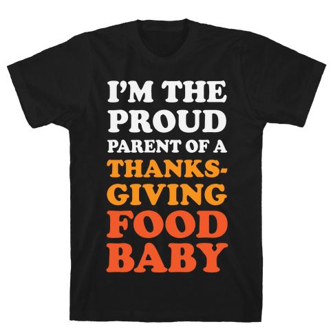 I'm The Proud Parent Of A Thanksgiving Food Baby Mens T-Shirt