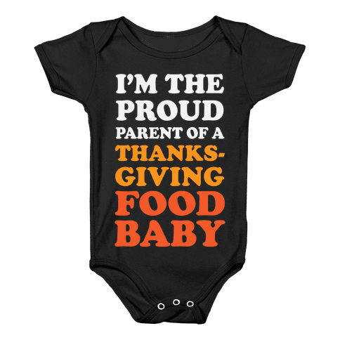 I'm The Proud Parent Of A Thanksgiving Food Baby Baby Onesy