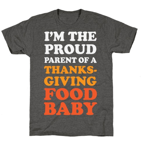 I'm The Proud Parent Of A Thanksgiving Food Baby T-Shirt