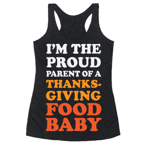 I'm The Proud Parent Of A Thanksgiving Food Baby Racerback Tank Top