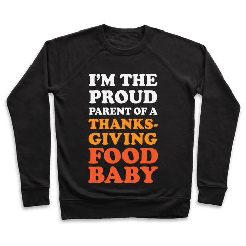 I'm The Proud Parent Of A Thanksgiving Food Baby Pullover