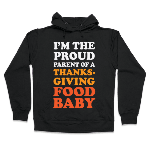 I'm The Proud Parent Of A Thanksgiving Food Baby Hooded Sweatshirt