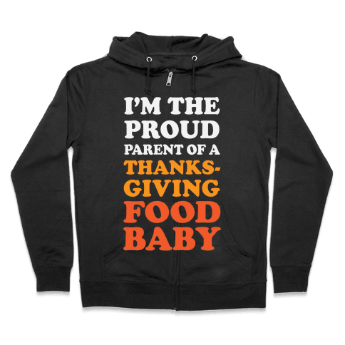 I'm The Proud Parent Of A Thanksgiving Food Baby Zip Hoodie