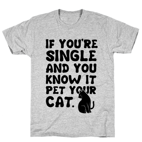 If You're Single & You Know It Pet Your Cat Mens T-Shirt