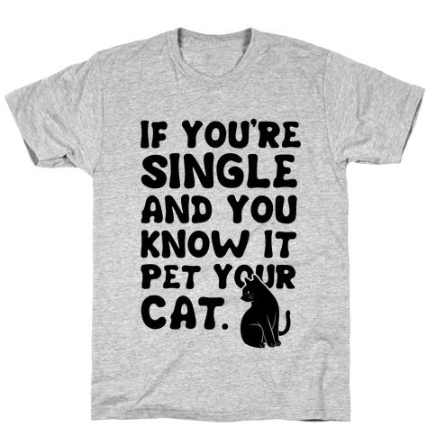 If You're Single & You Know It Pet Your Cat T-Shirt