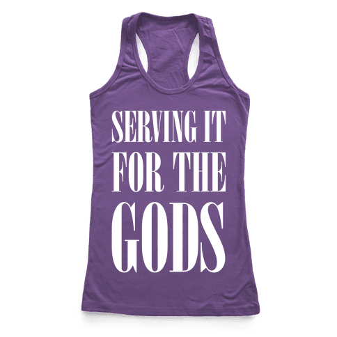 Serving It for the Gods Racerback Tank Top