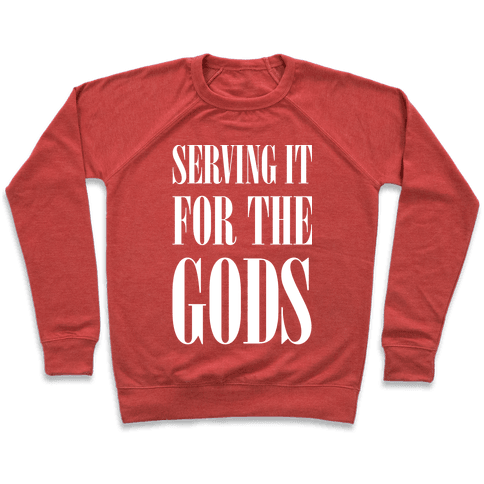 Serving It for the Gods Pullover