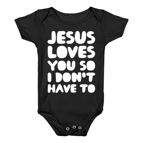 Jesus Loves You So I Don't Have To Baby Onesy