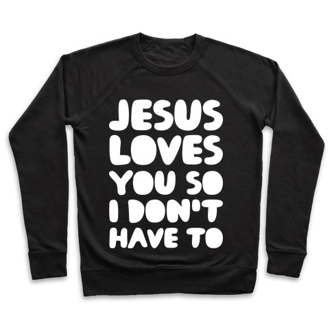 Jesus Loves You So I Don't Have To Pullover