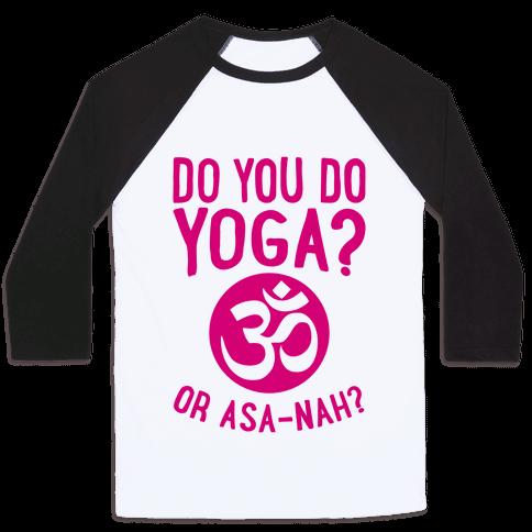 Do You Do Yoga? Or Asa-nah? Baseball Tee