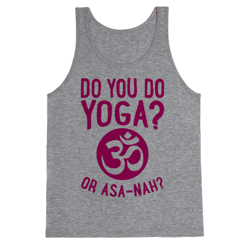 Do You Do Yoga? Or Asa-nah? Tank Top