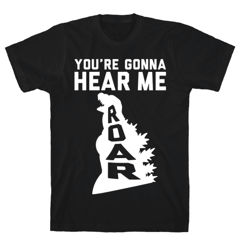 You're Gonna Hear Me Roar Mens T-Shirt