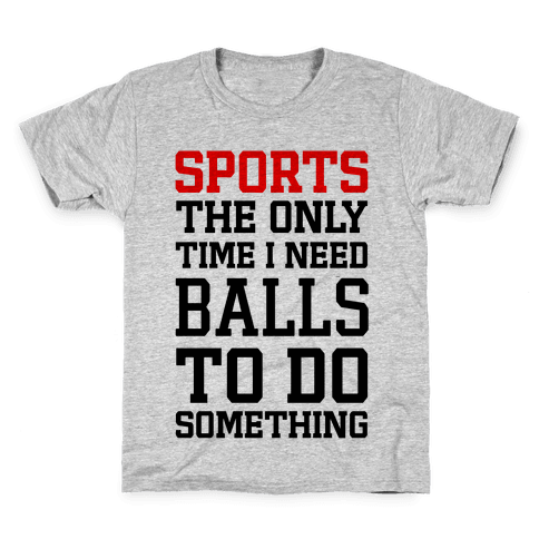 Sports The Only Time I Need Balls To Do Something Kids T-Shirt