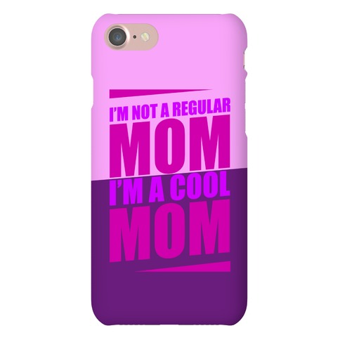 I'm Not A Regular Mom, I'm A Cool Mom Phone Case