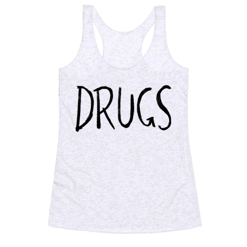 Drugs Racerback Tank Top