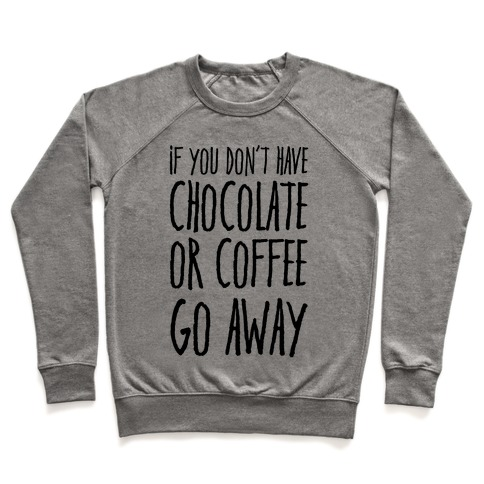 If You Don't Have Chocolate Or Coffee Go Away Pullover