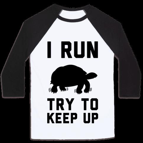 I Run Try to Keep Up Baseball Tee