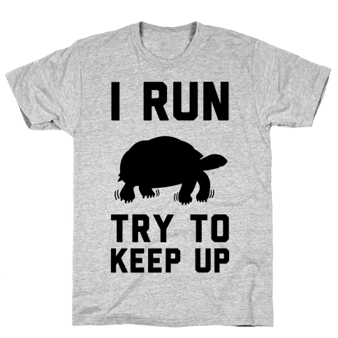 I Run Try to Keep Up Mens T-Shirt