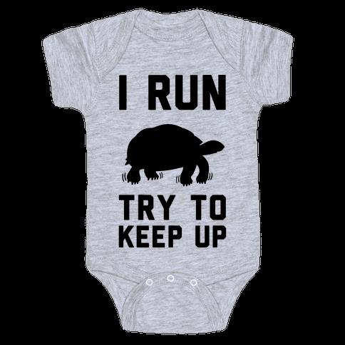 I Run Try to Keep Up Baby Onesy