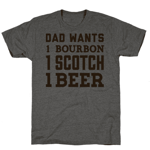 Dad Wants One Bourbon, One Scotch, One Beer.