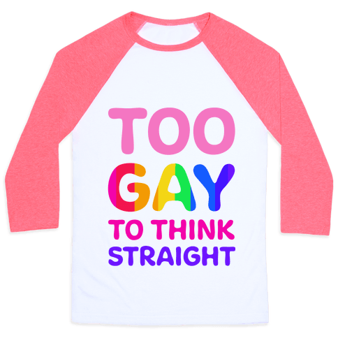 Too Gay To Think Straight