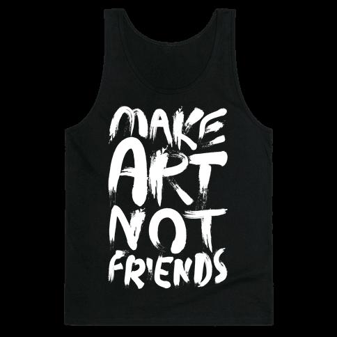 Make Art Not Friends Tank Top