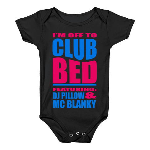 I'm Off to Club Bed... Baby Onesy