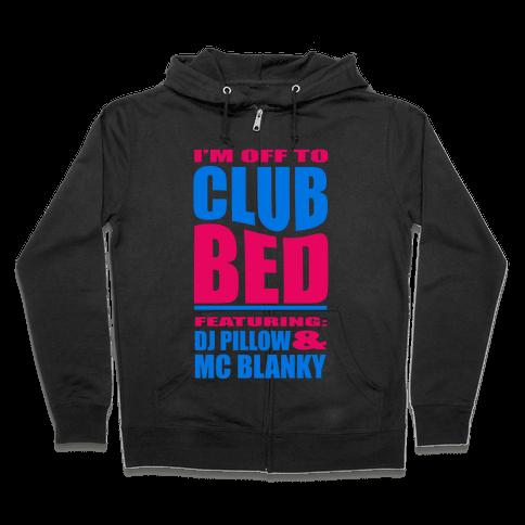 I'm Off to Club Bed... Zip Hoodie