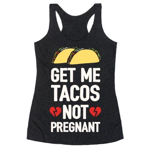 Get Me Tacos Not Pregnant Racerback Tank Top