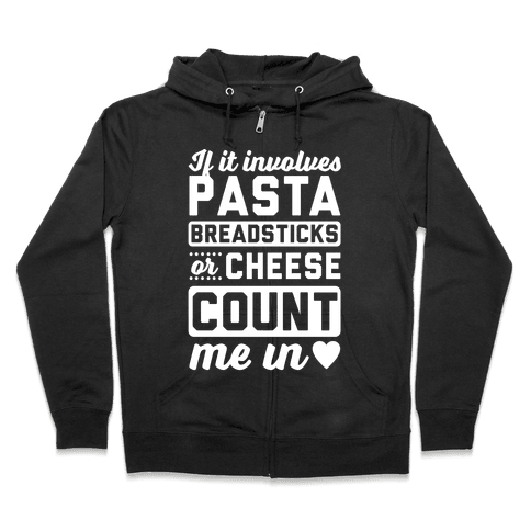 If It Involves Pasta, Breadsticks Or Cheese Count Me In Zip Hoodie