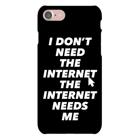The Internet Needs Me Phone Case