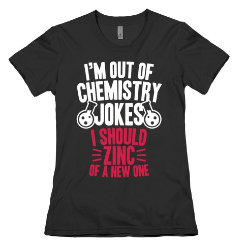 I'm Out of Chemistry Jokes Womens T-Shirt