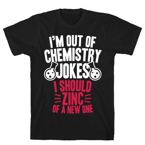 I'm Out of Chemistry Jokes T-Shirt