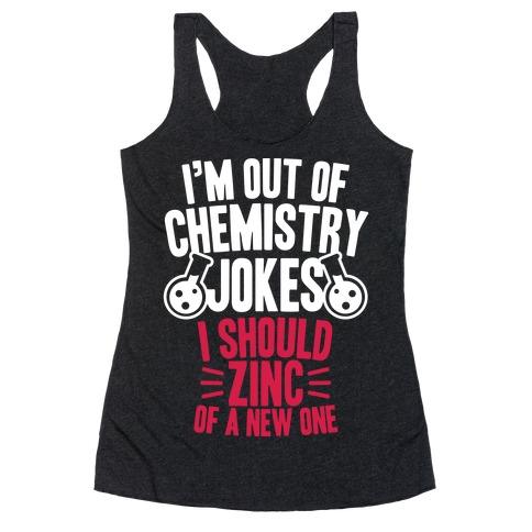 I'm Out of Chemistry Jokes Racerback Tank Top