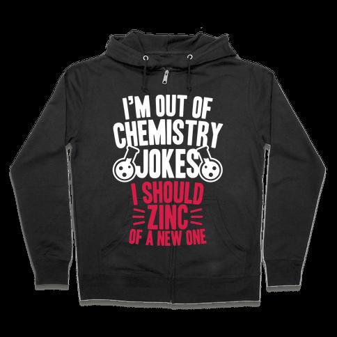 I'm Out of Chemistry Jokes Zip Hoodie