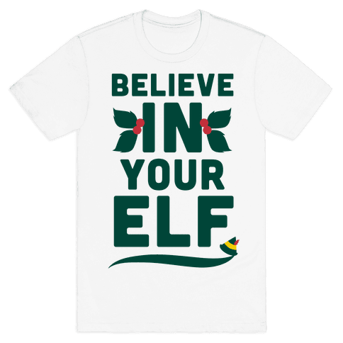 Believe In Your Elf! Mens T-Shirt